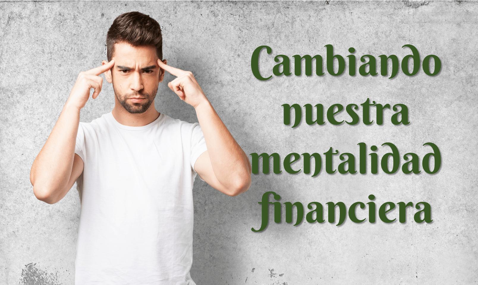 Cambia tu mentalidad y cambiarán tus finanzas | Gustavo Mirabal